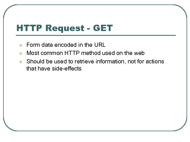 HTTP Request - GET l l l Form data encoded in the URL Most