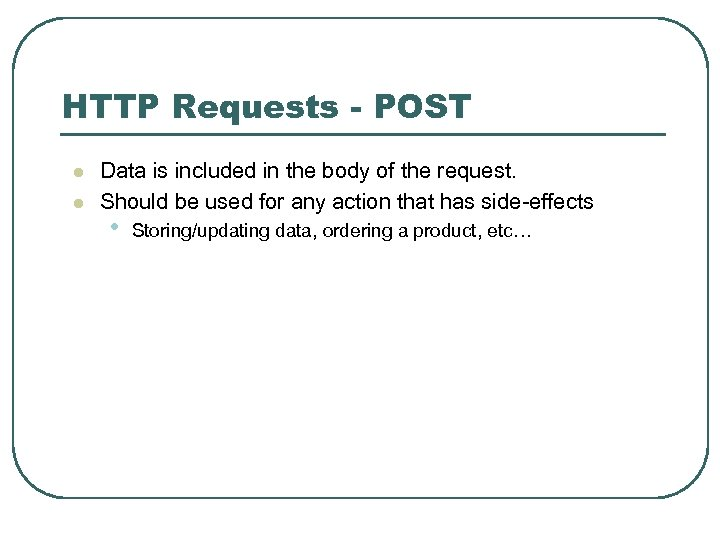 HTTP Requests - POST l l Data is included in the body of the