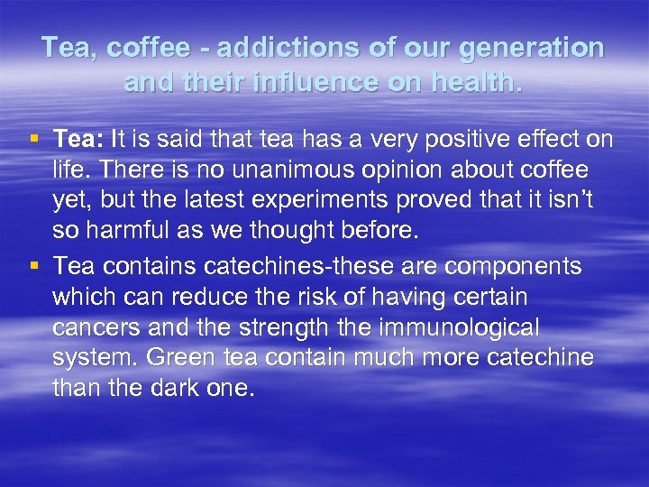 Tea, coffee - addictions of our generation and their influence on health. § Tea: