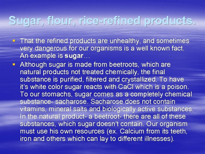 Sugar, flour, rice-refined products. § That the refined products are unhealthy, and sometimes very