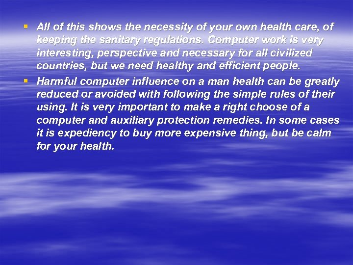 § All of this shows the necessity of your own health care, of keeping