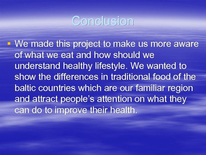 Conclusion § We made this project to make us more aware of what we