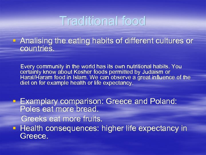 Traditional food § Analising the eating habits of different cultures or countries. Every community