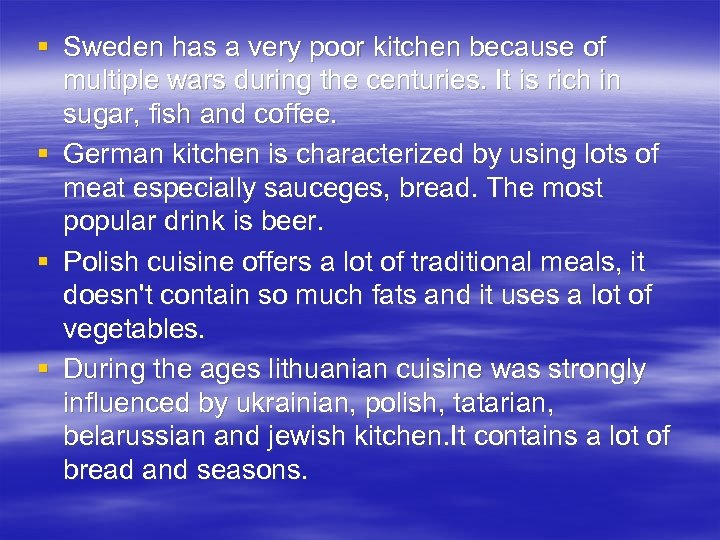 § Sweden has a very poor kitchen because of multiple wars during the centuries.