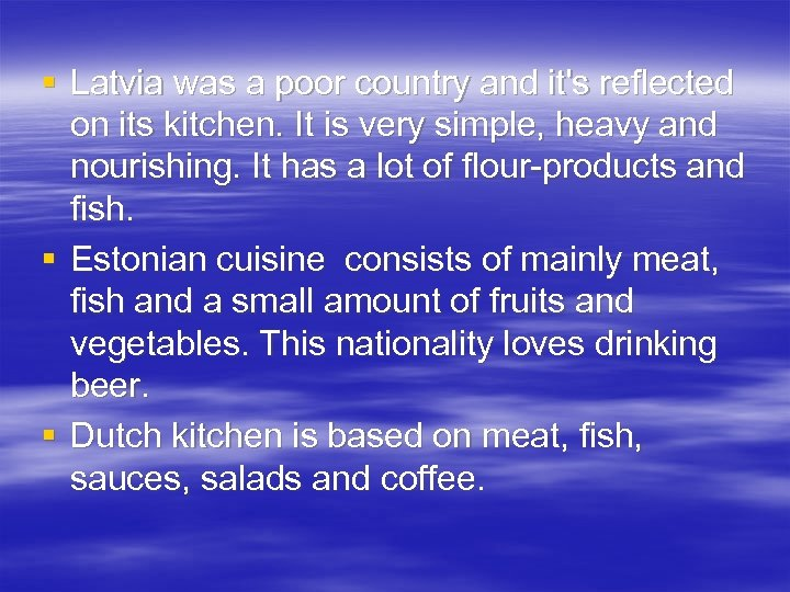 § Latvia was a poor country and it's reflected on its kitchen. It is
