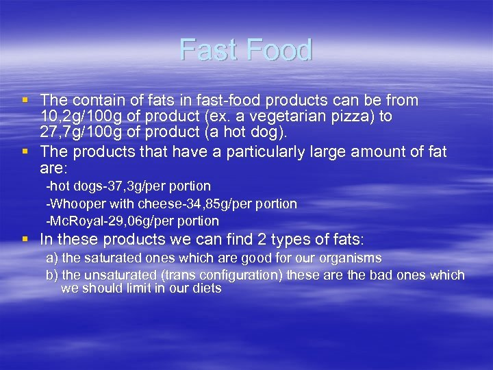 Fast Food § The contain of fats in fast-food products can be from 10,