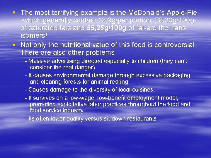 § The most terrifying example is the Mc. Donald's Apple-Pie -which generally contain 12,