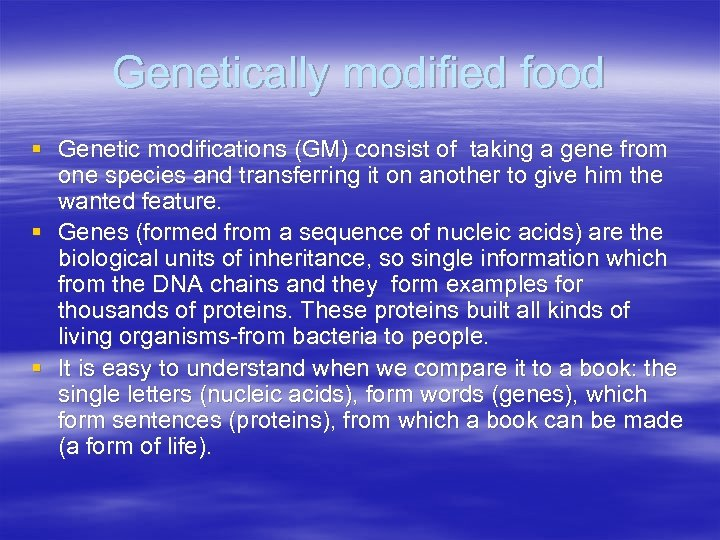 Genetically modified food § Genetic modifications (GM) consist of taking a gene from one