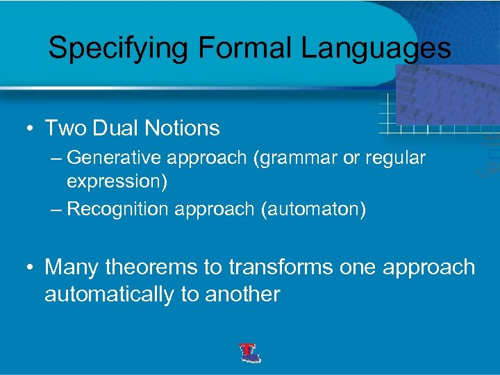 Specifying Formal Languages • Two Dual Notions – Generative approach (grammar or regular expression)