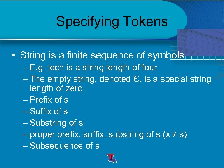 Specifying Tokens • String is a finite sequence of symbols – E. g. tech