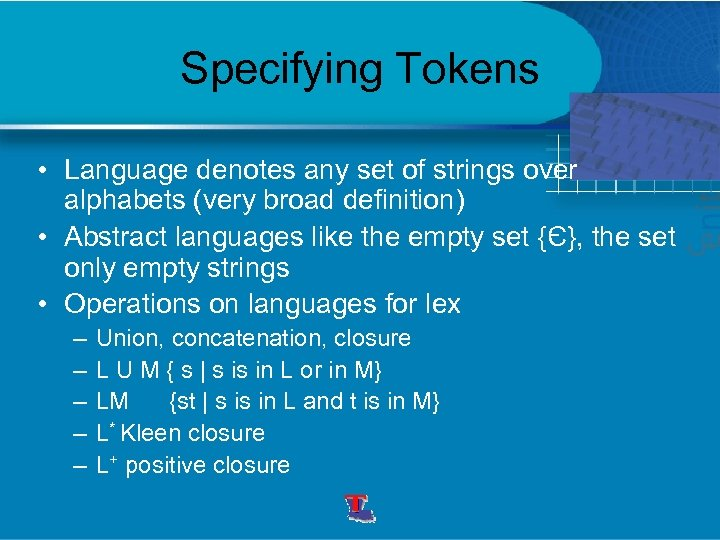Specifying Tokens • Language denotes any set of strings over alphabets (very broad definition)