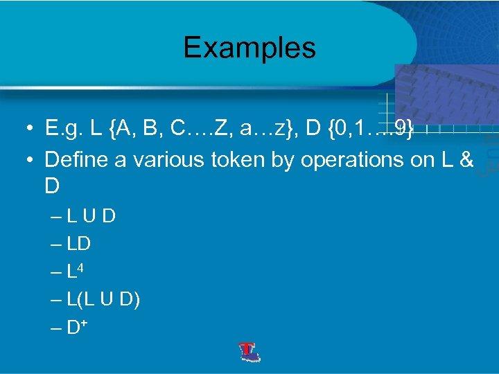 Examples • E. g. L {A, B, C…. Z, a…z}, D {0, 1…. 9}