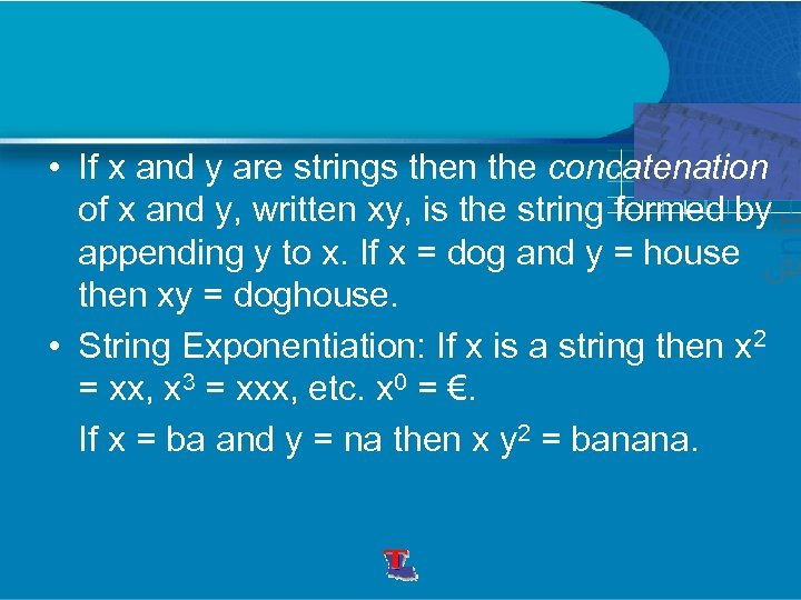 • If x and y are strings then the concatenation of x and