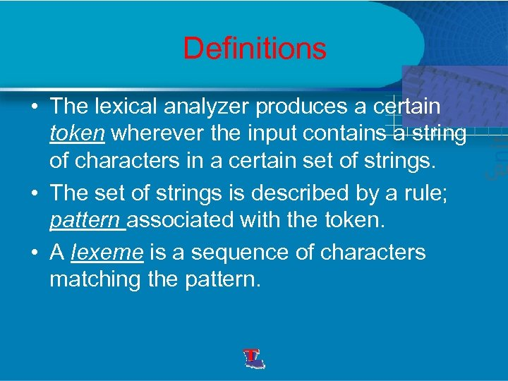 Definitions • The lexical analyzer produces a certain token wherever the input contains a
