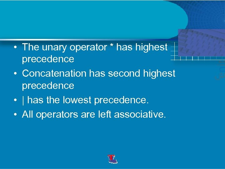 • The unary operator * has highest precedence • Concatenation has second highest