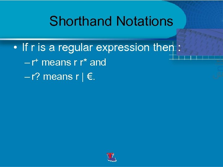 Shorthand Notations • If r is a regular expression then : – r+ means