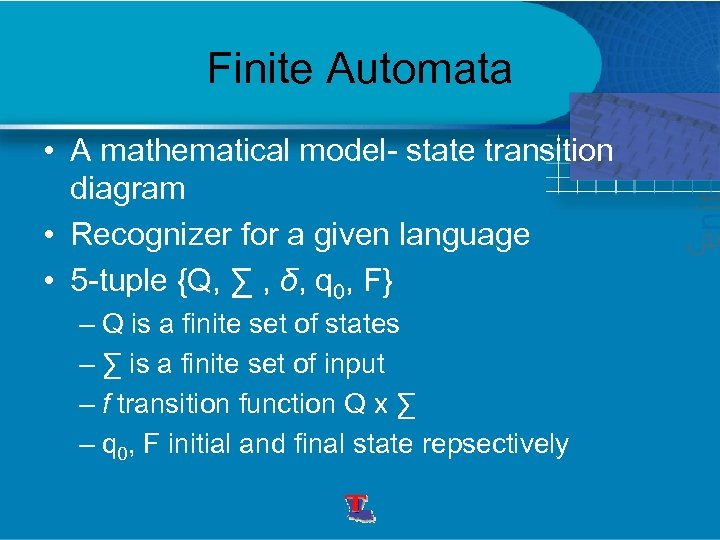Finite Automata • A mathematical model- state transition diagram • Recognizer for a given