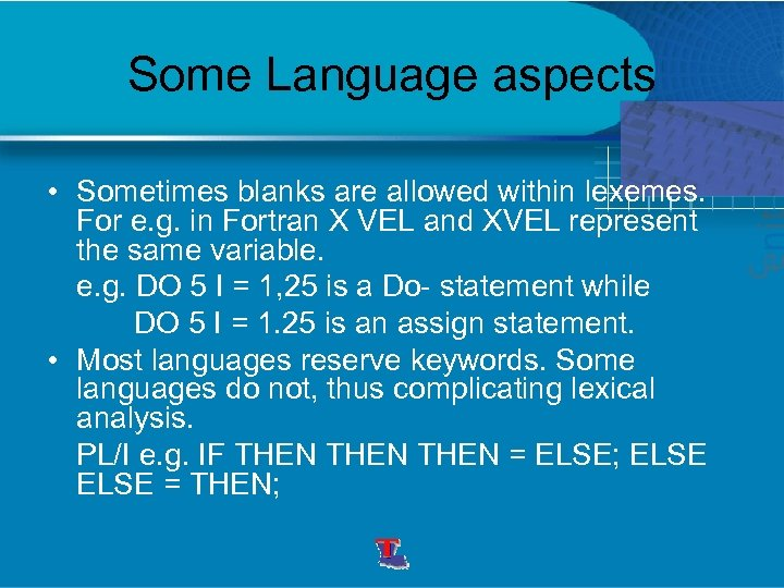 Some Language aspects • Sometimes blanks are allowed within lexemes. For e. g. in