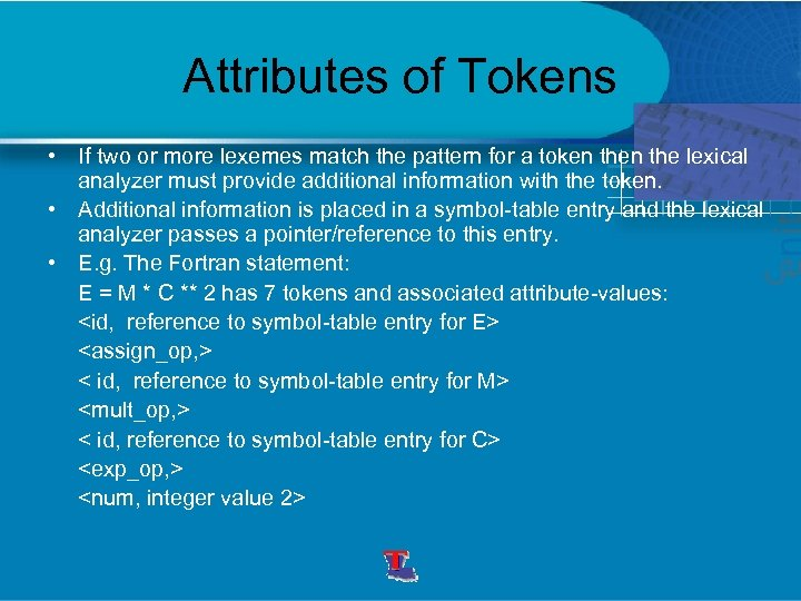Attributes of Tokens • If two or more lexemes match the pattern for a