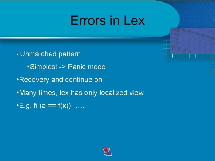 Errors in Lex • Unmatched pattern • Simplest -> Panic mode • Recovery and
