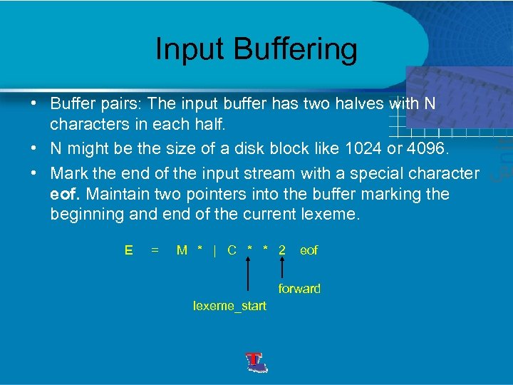 Input Buffering • Buffer pairs: The input buffer has two halves with N characters