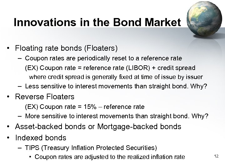 Innovations in the Bond Market • Floating rate bonds (Floaters) – Coupon rates are