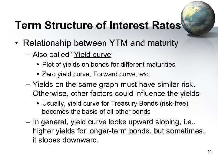 Term Structure of Interest Rates • Relationship between YTM and maturity – Also called