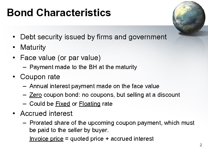 Bond Characteristics • Debt security issued by firms and government • Maturity • Face