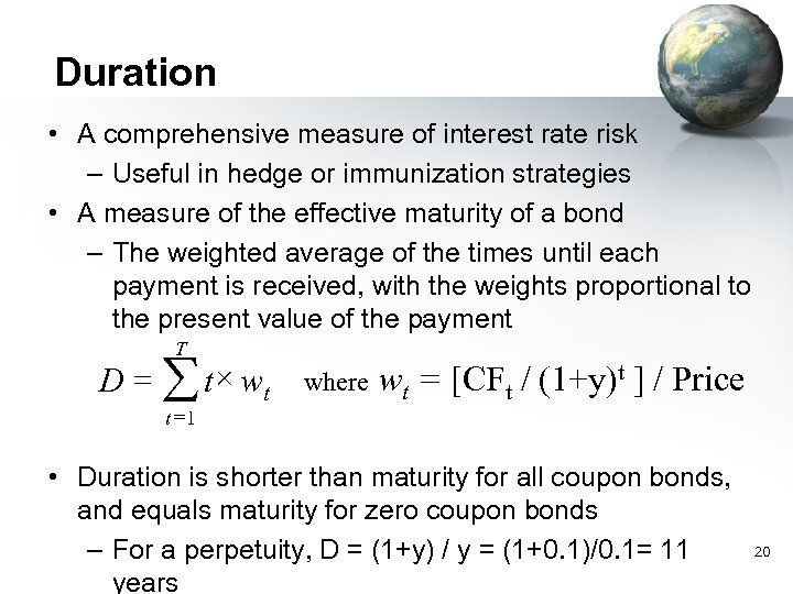 Duration • A comprehensive measure of interest rate risk – Useful in hedge or