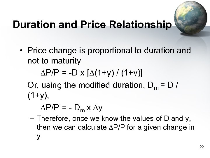 Duration and Price Relationship • Price change is proportional to duration and not to
