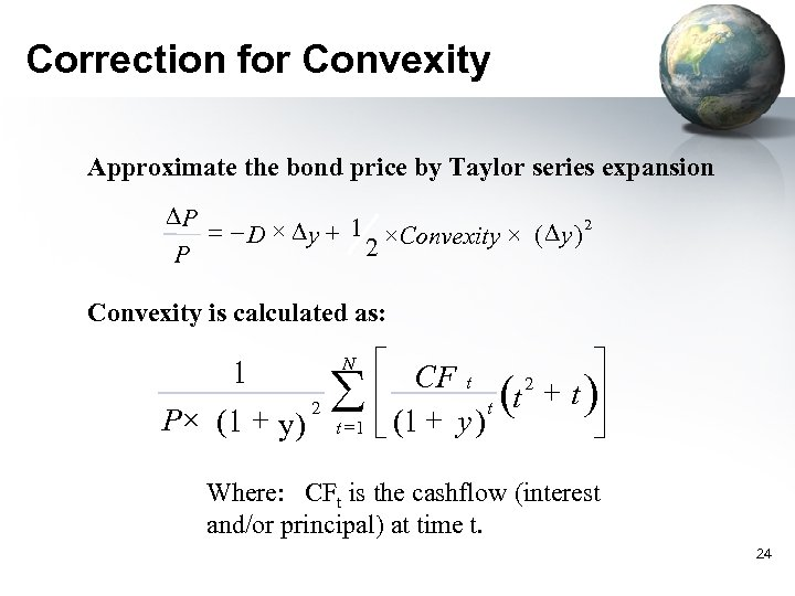 Correction for Convexity Approximate the bond price by Taylor series expansion DP = -