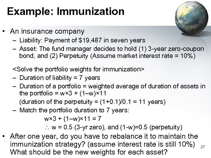 Example: Immunization • An insurance company – Liability: Payment of $19, 487 in seven