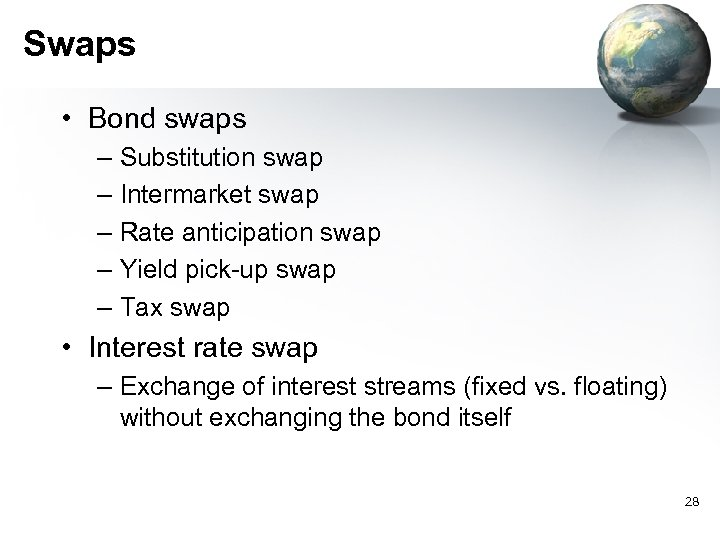 Swaps • Bond swaps – Substitution swap – Intermarket swap – Rate anticipation swap