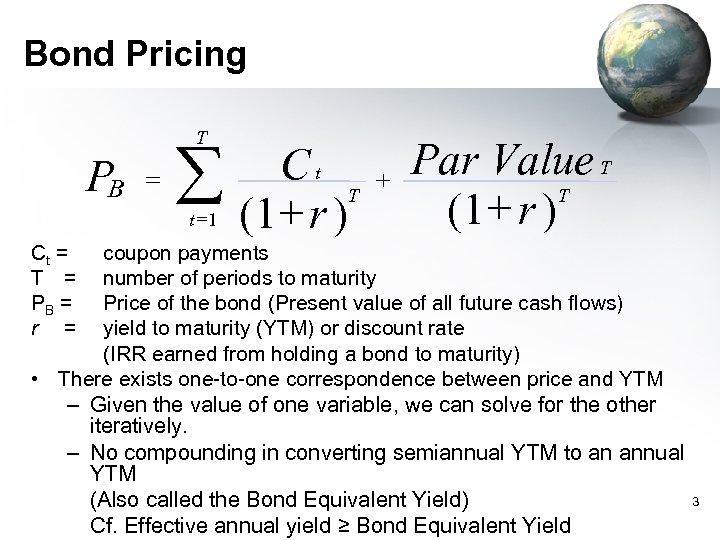 Bond Pricing T P B = å t =1 Ct T (1+ r )