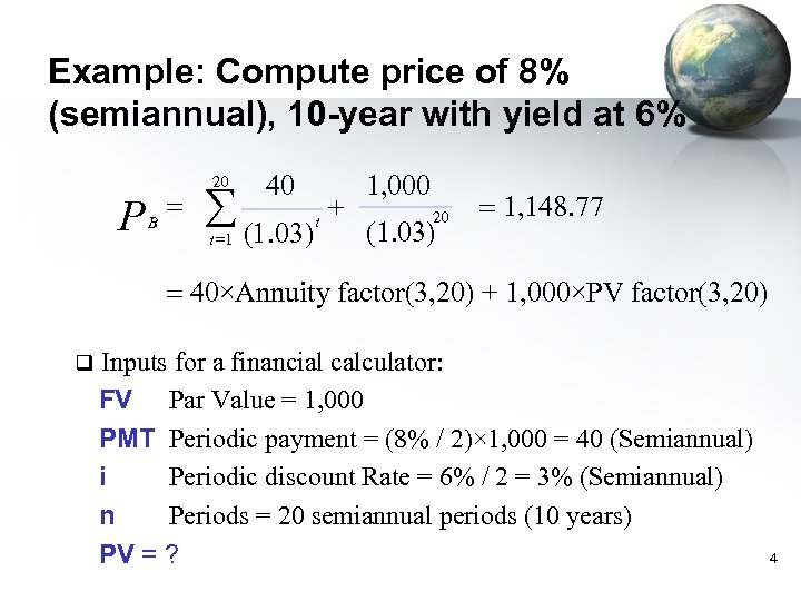 Example: Compute price of 8% (semiannual), 10 -year with yield at 6% P B