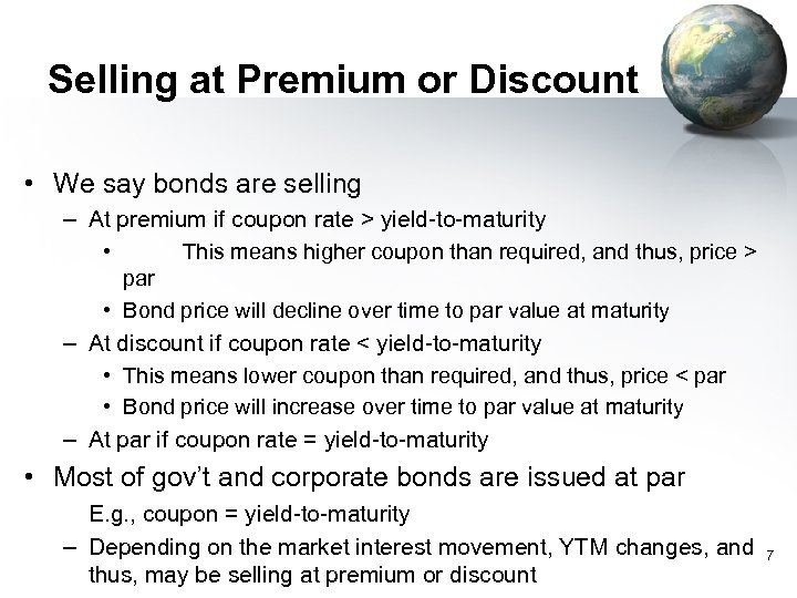 Selling at Premium or Discount • We say bonds are selling – At premium