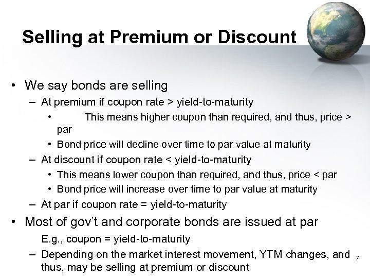 Selling at Premium or Discount • We say bonds are selling – At premium