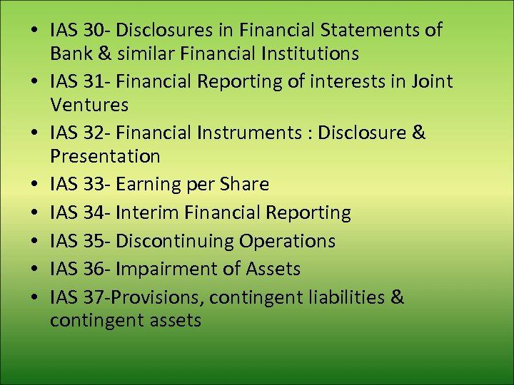 • IAS 30 - Disclosures in Financial Statements of Bank & similar Financial