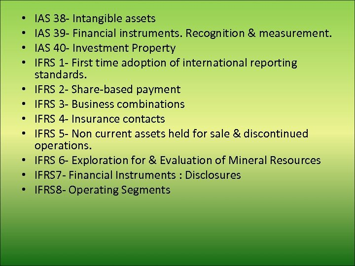 • • • IAS 38 - Intangible assets IAS 39 - Financial instruments.
