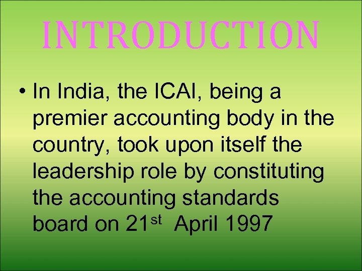INTRODUCTION • In India, the ICAI, being a premier accounting body in the country,