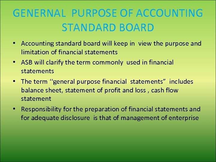 GENERNAL PURPOSE OF ACCOUNTING STANDARD BOARD • Accounting standard board will keep in view