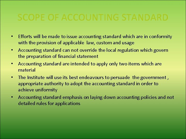SCOPE OF ACCOUNTING STANDARD • Efforts will be made to issue accounting standard which