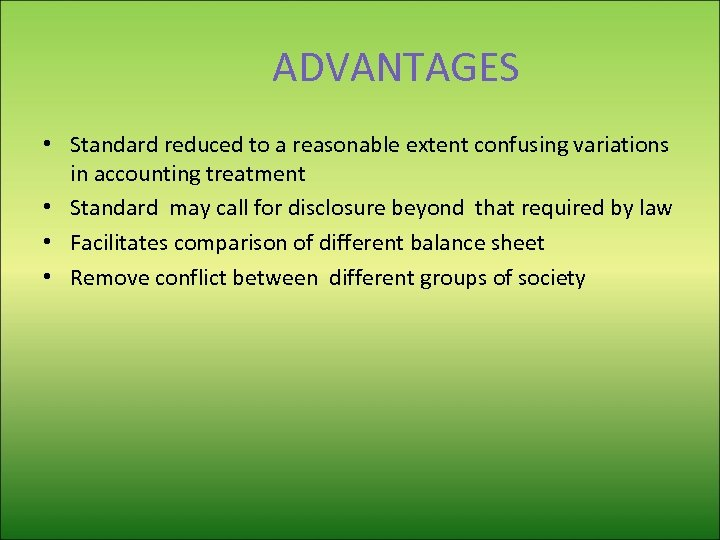 ADVANTAGES • Standard reduced to a reasonable extent confusing variations in accounting treatment •