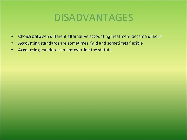 DISADVANTAGES • • • Choice between different alternative accounting treatment became difficult Accounting standards