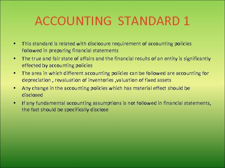 ACCOUNTING STANDARD 1 • • • This standard is related with disclosure requirement of