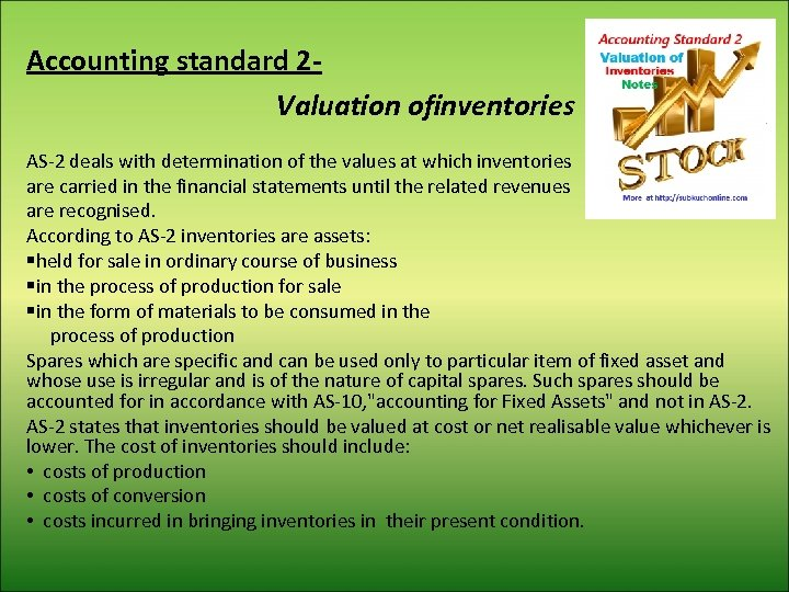 Accounting standard 2 Valuation ofinventories AS-2 deals with determination of the values at which