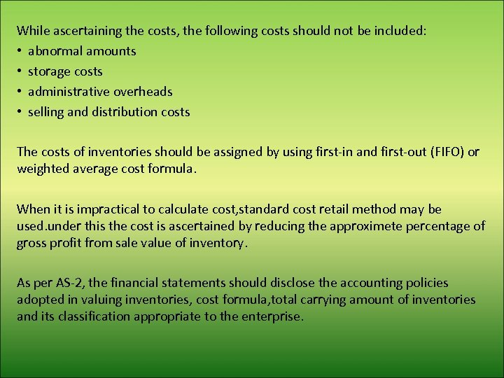 While ascertaining the costs, the following costs should not be included: • abnormal amounts