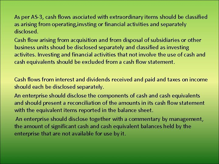 As per AS-3, cash flows asociated with extraordinary items should be classified as arising