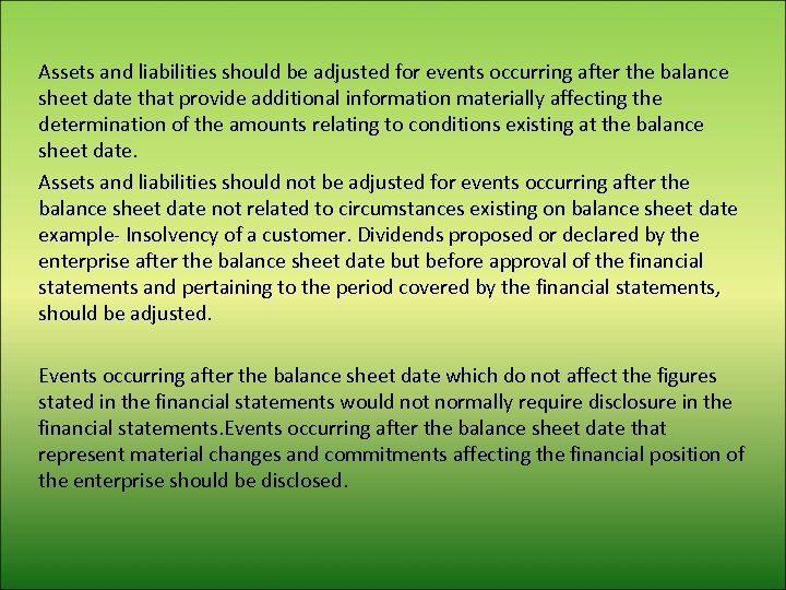Assets and liabilities should be adjusted for events occurring after the balance sheet date