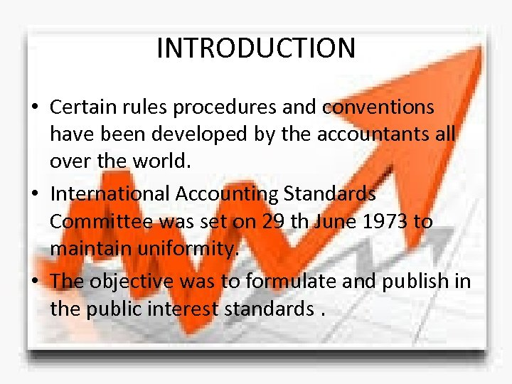INTRODUCTION • Certain rules procedures and conventions have been developed by the accountants all